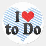 I Love to Do Round Sticker
