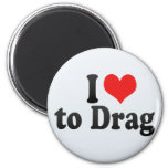 I Love to Drag Magnet