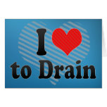 I Love to Drain Card