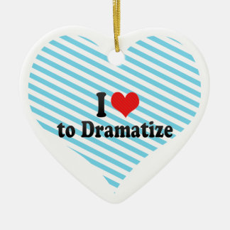 I Love to Dramatize Ornament