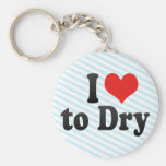 I Love to Dry Keychains