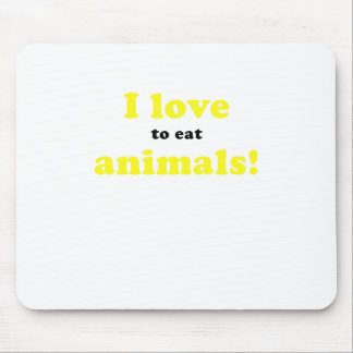 I Love to Eat Animals Mouse Pad