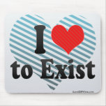 I Love to Exist Mouse Pad
