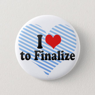 I Love to Finalize Pinback Button