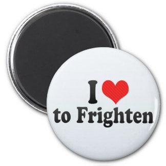 I Love to Frighten Refrigerator Magnet