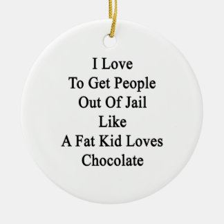 I Love To Get People Out Of Jail Like A Fat Kid Lo Double-Sided Ceramic Round Christmas Ornament