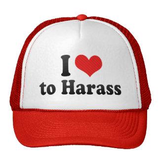 I Love to Harass Trucker Hats