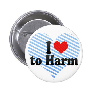 I Love to Harm Button