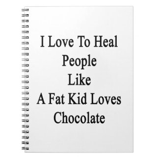 I Love To Heal People Like A Fat Kid Loves Chocola Spiral Notebooks