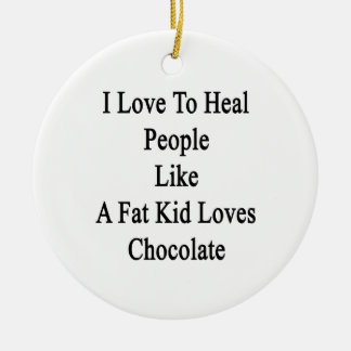 I Love To Heal People Like A Fat Kid Loves Chocola Double-Sided Ceramic Round Christmas Ornament