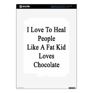 I Love To Heal People Like A Fat Kid Loves Chocola Skins For iPad 3