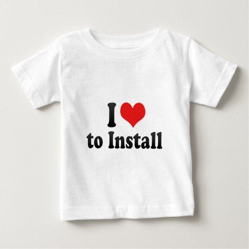I Love to Install T-shirts