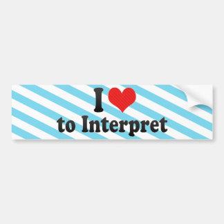 I Love to Interpret Car Bumper Sticker
