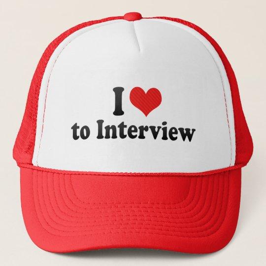 I Love to Interview Trucker Hat