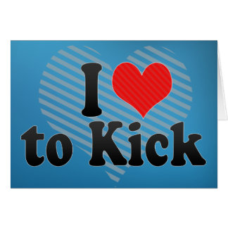 I Love to Kick Greeting Card
