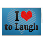 I Love to Laugh Card