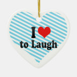 I Love to Laugh Christmas Ornaments