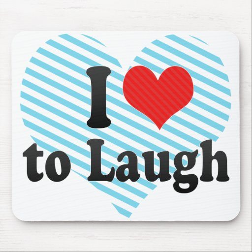 I Love to Laugh Mouse Pads