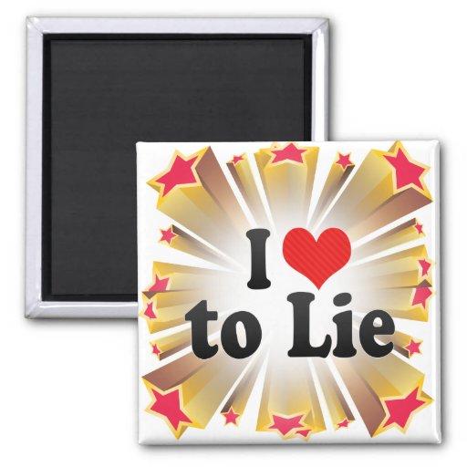 I Love to Lie Refrigerator Magnet