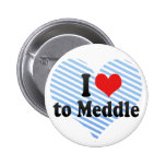 I Love to Meddle Buttons