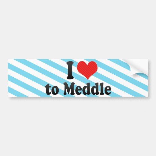 I Love to Meddle Car Bumper Sticker