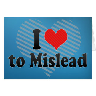 I Love to Mislead Card
