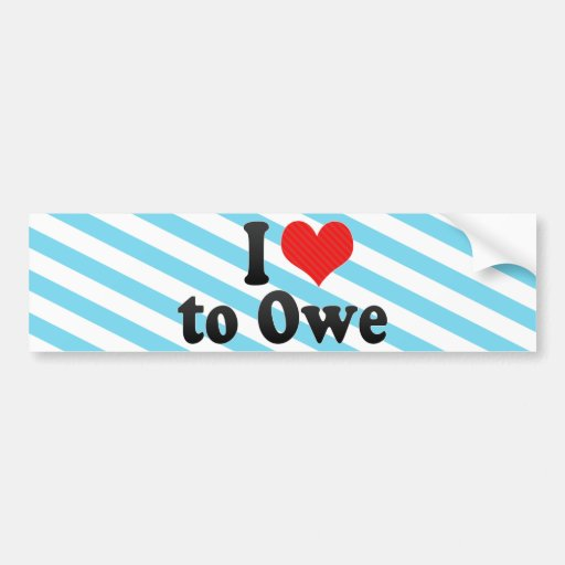 I Love to Owe Car Bumper Sticker