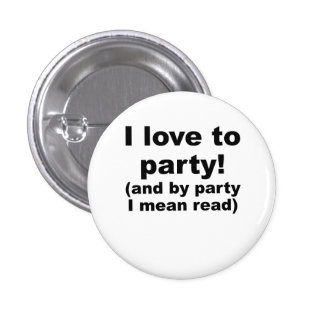 I Love To Party (And By Party I Mean Read) 1 Inch Round Button