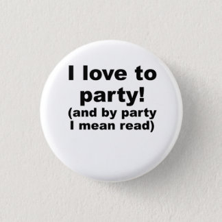 I Love To Party (And By Party I Mean Read) Button