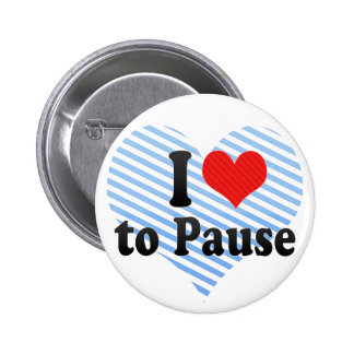 I Love to Pause 2 Inch Round Button