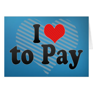 I Love to Pay Card
