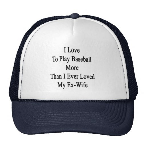 I Love To Play Baseball More Than I Ever Loved My Mesh Hats