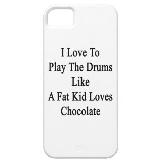 I Love To Play The Drums Like A Fat Kid Loves Choc iPhone 5 Cases