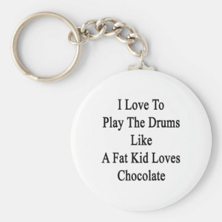 I Love To Play The Drums Like A Fat Kid Loves Choc Basic Round Button Keychain