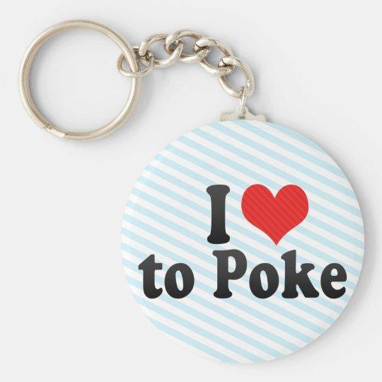 I Love to Poke Keychain