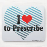 I Love to Prescribe Mouse Pads