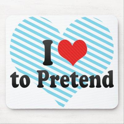 i love to pretend