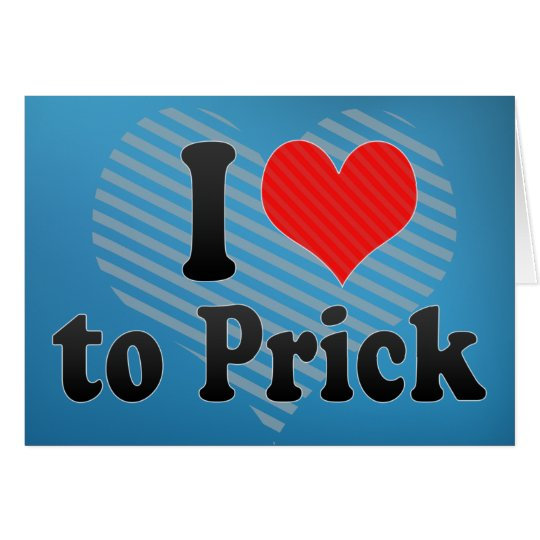 I Love to Prick Card