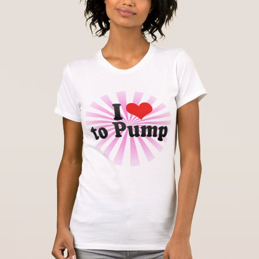 I Love to Pump T-shirts