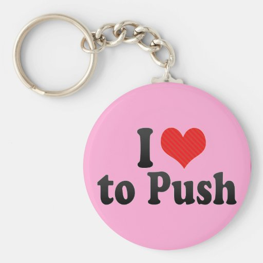I Love to Push Keychains