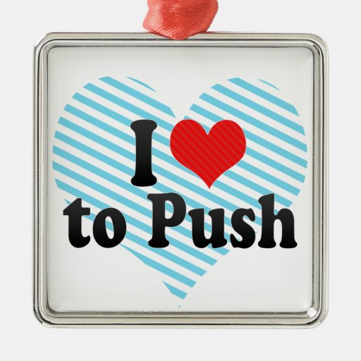I Love to Push Christmas Ornament