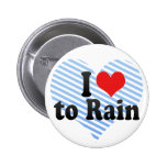 I Love to Rain Pinback Buttons