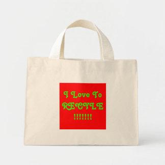 I Love To RECYLE!!!!!!! Mini Tote Bag