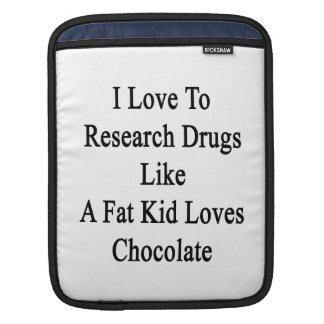 I Love To Research Drugs Like A Fat Kid Loves Choc iPad Sleeve