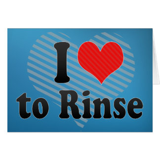 I Love to Rinse Card