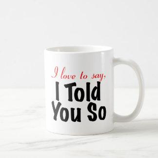 I love to say I told you so Classic White Coffee Mug