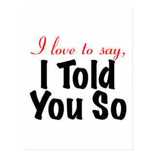 I love to say I told you so Postcard