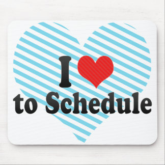 I Love to Schedule Mouse Pads