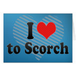 I Love to Scorch Greeting Card