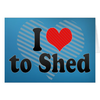 I Love to Shed Card